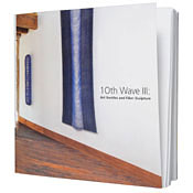 10th Wave III:  Art Textile and Fiber Sculpture